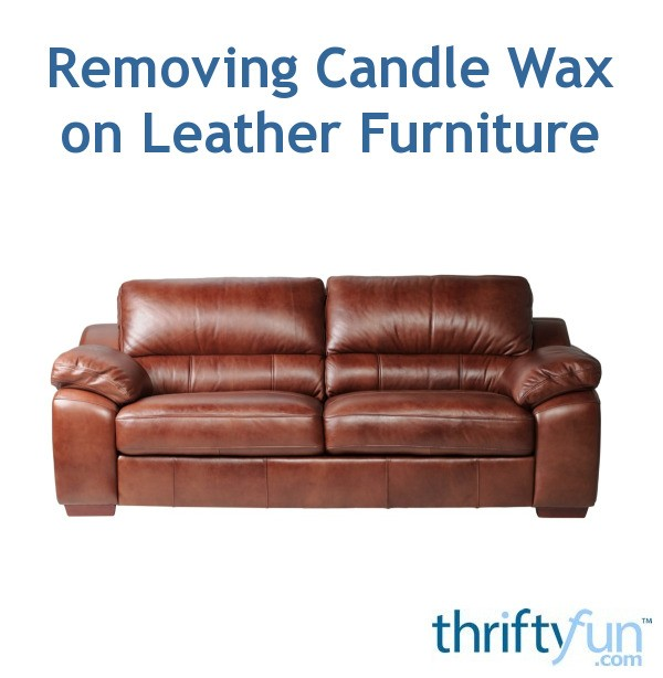 Removing Candle Wax On Leather Furniture Thriftyfun