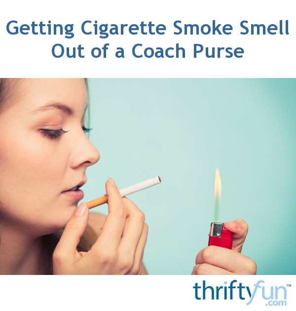 Getting Cigarette Smoke Smell Out of a Coach Purse ...