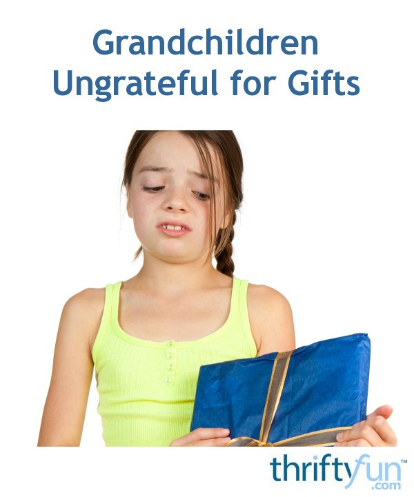 Grandchildren Ungrateful for Gifts | ThriftyFun