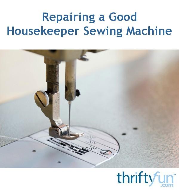 Repairing A Good Housekeeper Sewing Machine Thriftyfun