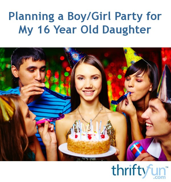 Planning A Boy Girl Party For My 16 Year Old Daughter