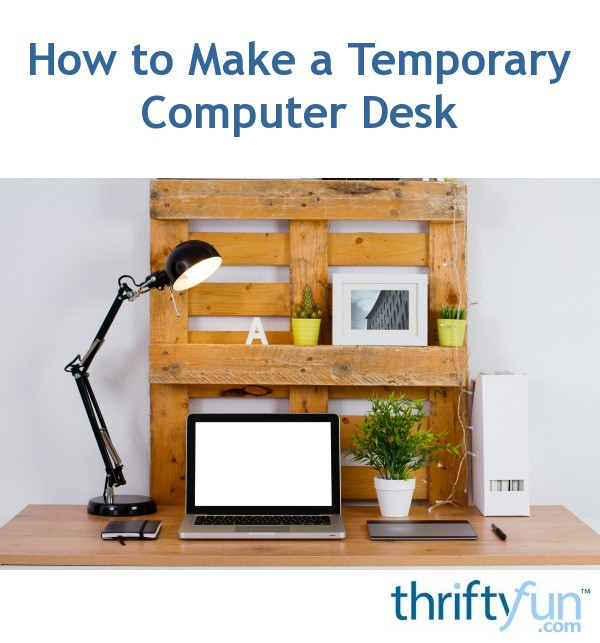 How To Make A Temporary Computer Desk Thriftyfun