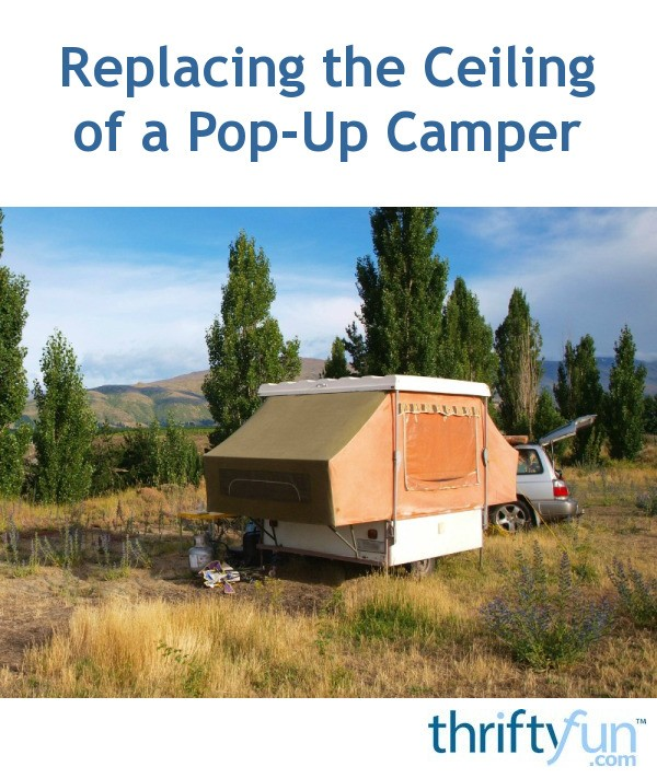 Replacing The Ceiling Of A Pop Up Camper Thriftyfun