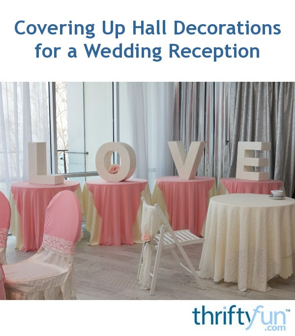 Covering Up Hall Decorations For A Wedding Reception Thriftyfun
