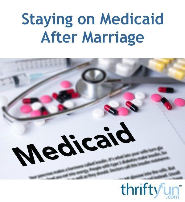 Staying on Medicaid After Marriage | ThriftyFun