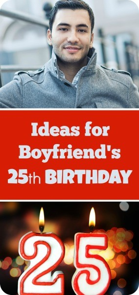 Ideas For Boyfriend S 25th Birthday Thriftyfun