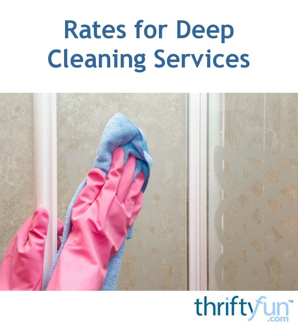 How To Set Rates For Deep Cleaning Services Thriftyfun