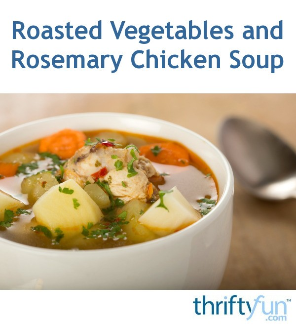Roasted Vegetables and Rosemary Chicken Soup Recipe ...