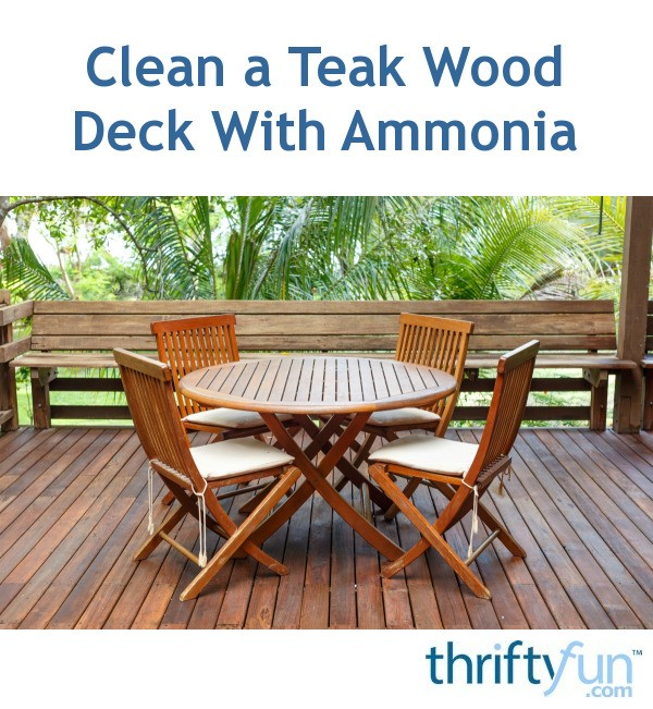 Clean A Teak Wood Deck With Ammonia