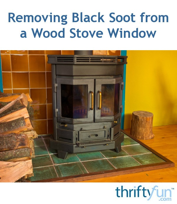 Removing Black Soot From A Wood Stove Window Thriftyfun