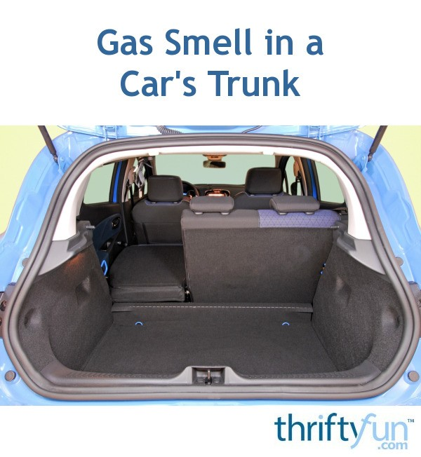 Gas Smell In A Car S Trunk Thriftyfun