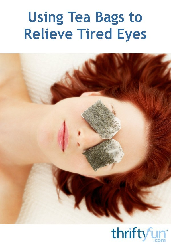 Using Tea Bags to Relieve Tired Eyes | ThriftyFun