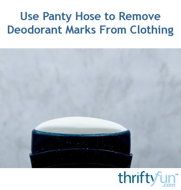 Use panty hose to remove deodorant marks from clothing for Deodorant marks on shirt