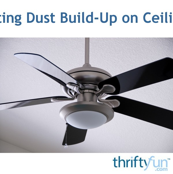 Preventing Dust Build Up On Ceiling Fans Thriftyfun