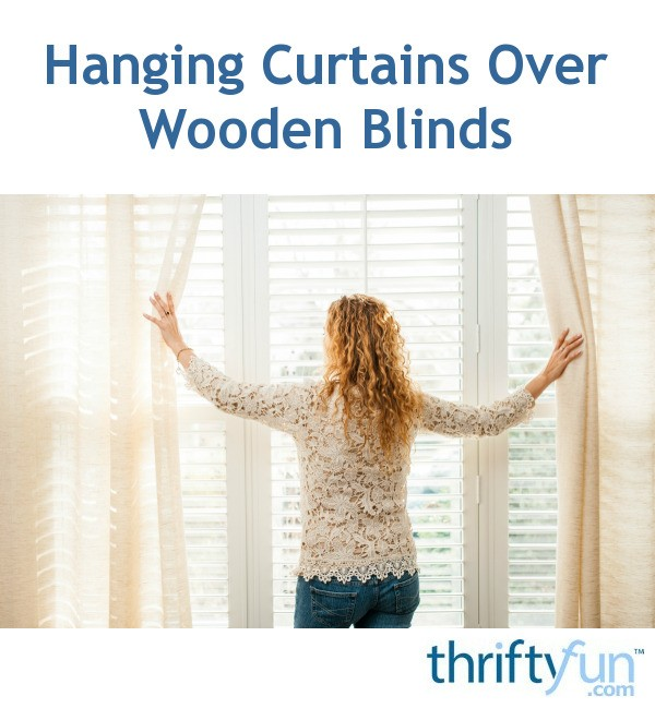 hanging curtains over wooden blinds thriftyfun. Black Bedroom Furniture Sets. Home Design Ideas