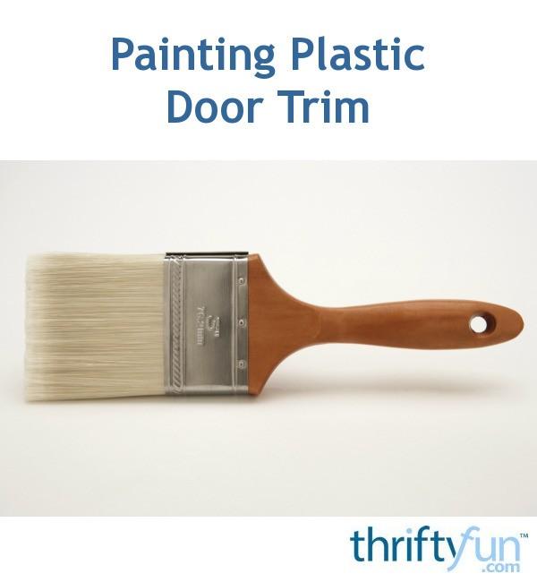 Painting plastic door trim thriftyfun for Painting plastic trim on exterior door