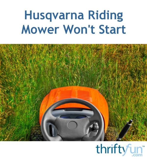 Husqvarna Riding Mower Won't Start | ThriftyFun
