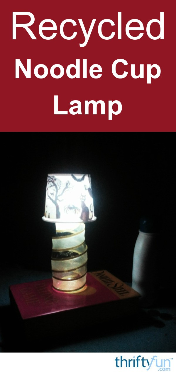 How To Make A Recycled Noodle Cup Lamp Thriftyfun