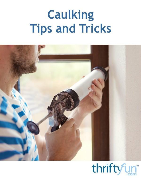Caulking Tips And Tricks Thriftyfun