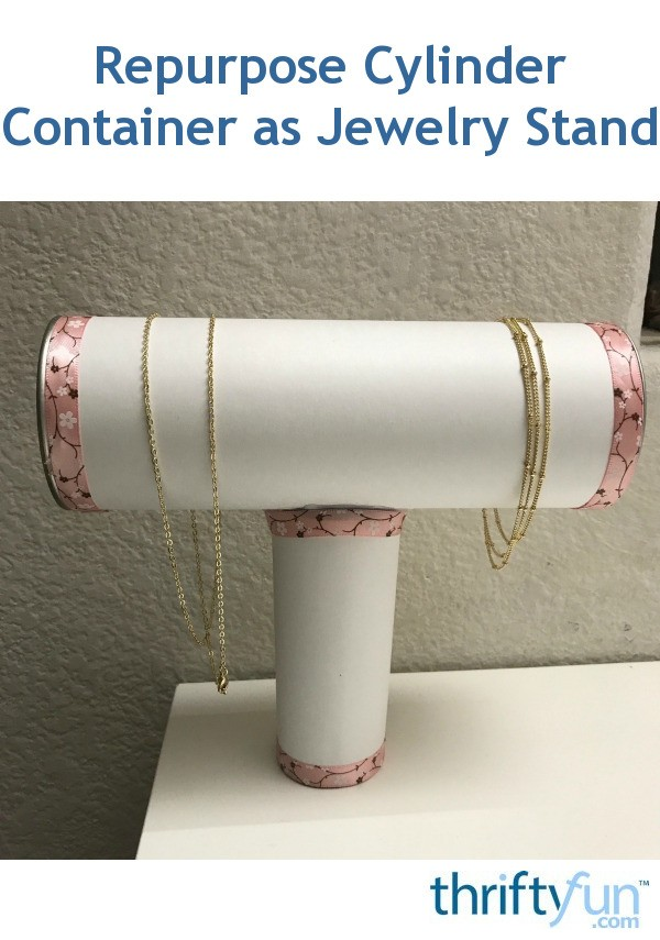 Repurpose Cylinder Container As Jewelry Stand Thriftyfun