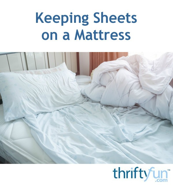 Keeping Sheets On A Mattress Thriftyfun
