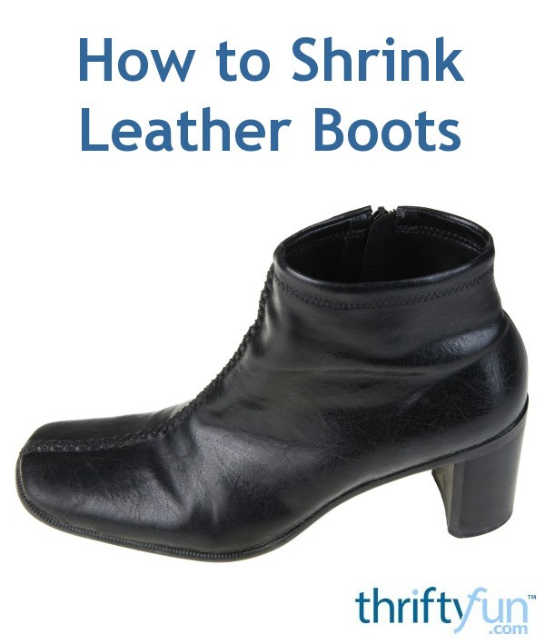 How To Shrink Leather Boots Thriftyfun