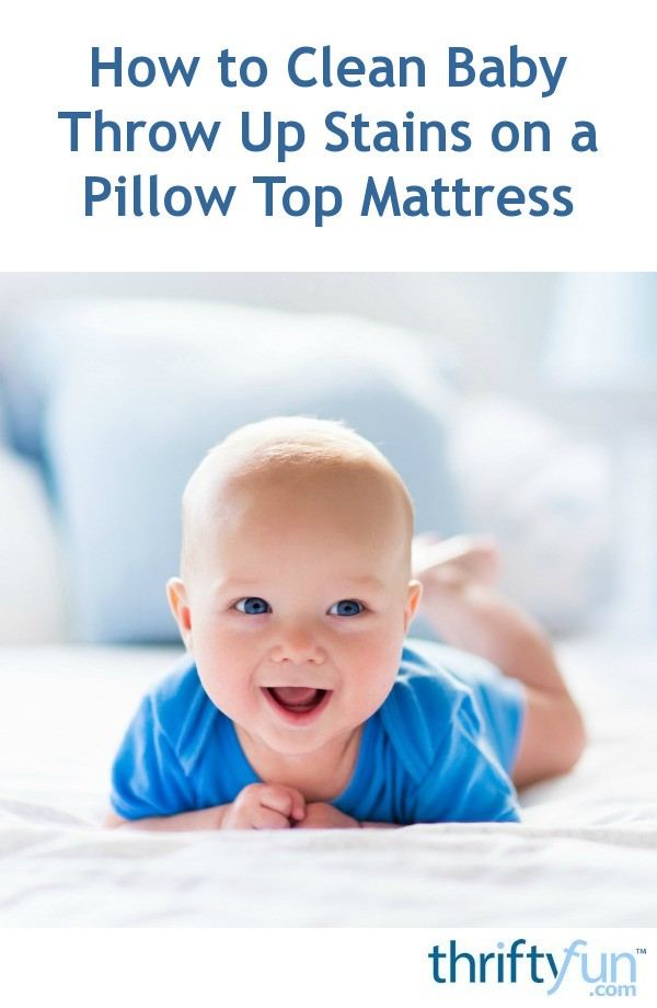how to clean baby throw up stains on a pillow top mattress thriftyfun. Black Bedroom Furniture Sets. Home Design Ideas