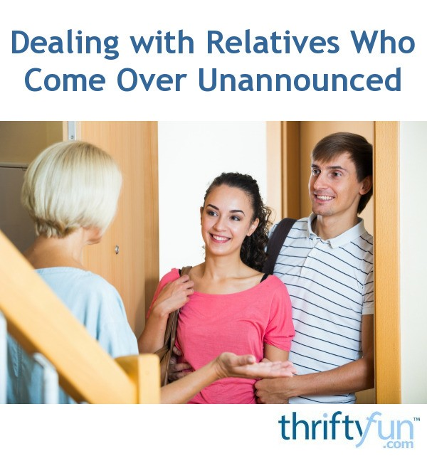 Dealing with Relatives Who Come Over Unannounced | ThriftyFun