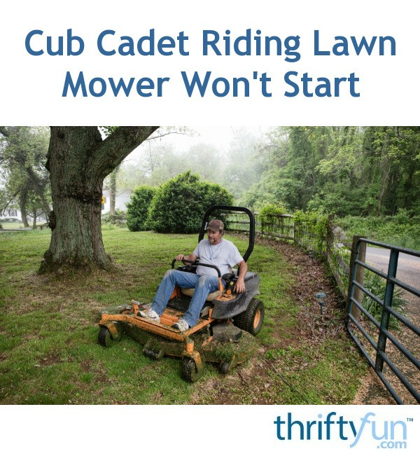 Cub Cadet Riding Lawn Mower Won't Start | ThriftyFun