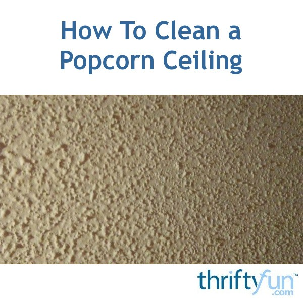 How To Clean A Popcorn Ceiling Thriftyfun