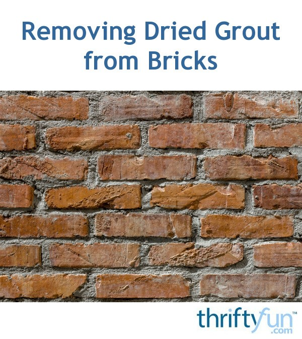 Removing Dried Grout From Bricks ThriftyFun - Dried grout remover