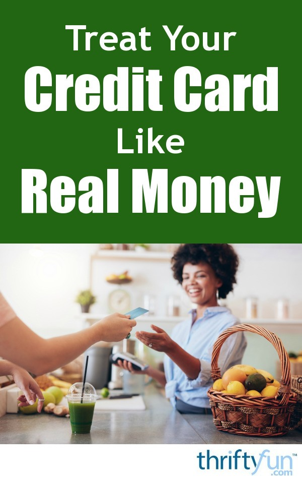 treat your credit card like real money