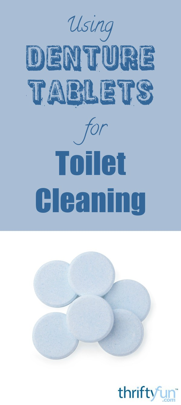 Using Denture Tablets For Toilet Cleaning Thriftyfun