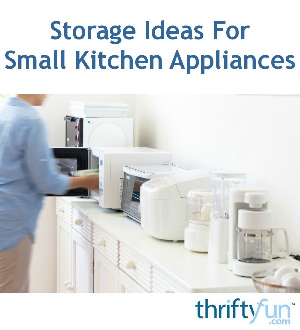 storage ideas for small kitchen appliances thriftyfun