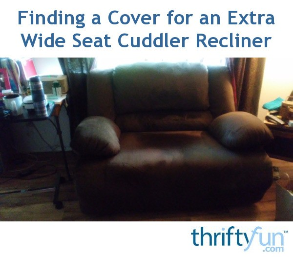 Finding A Slipcover For An Extra Wide Seat Recliner