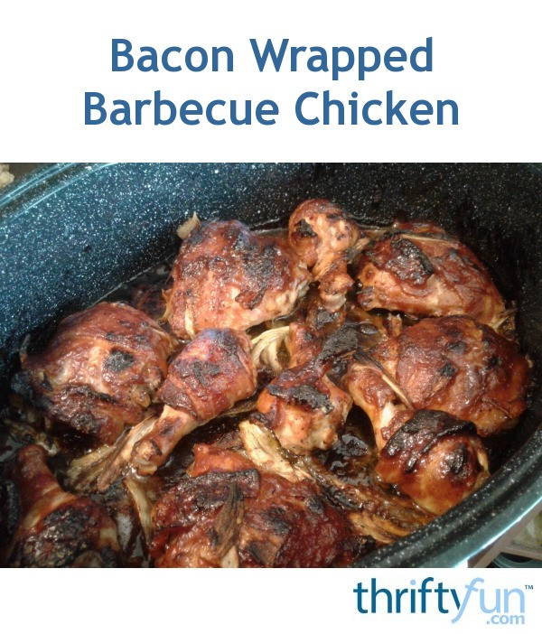 Bacon Wrapped Barbecue Chicken Thriftyfun