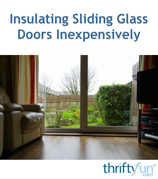 Insulating Sliding Glass Doors Inexpensively Thriftyfun