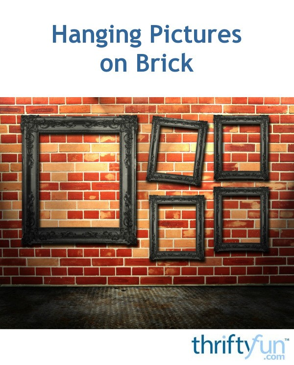 Hanging Pictures On Brick Thriftyfun