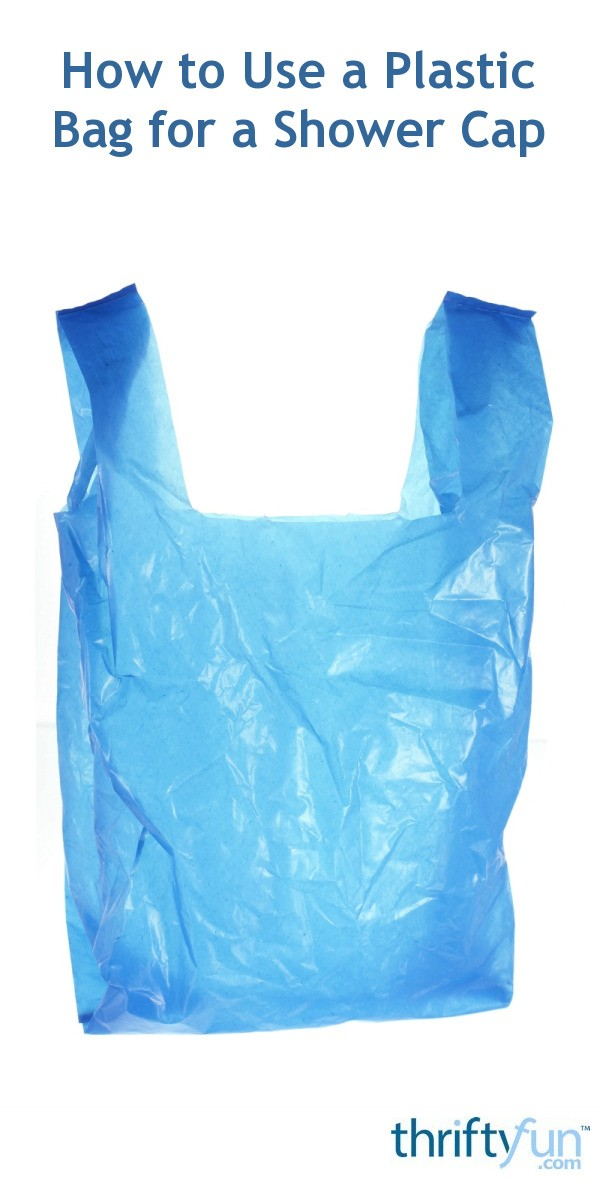 how to use a plastic bag for a shower cap thriftyfun. Black Bedroom Furniture Sets. Home Design Ideas