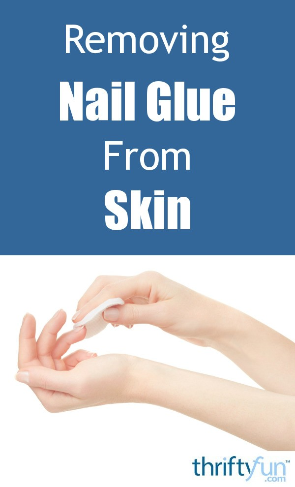 Removing Nail Glue from Skin | ThriftyFun