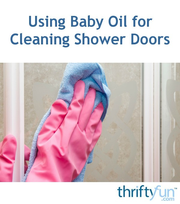 Cleaning Guide How To Clean Your Glass Shower Doors Properly: Using Baby Oil For Cleaning Shower Doors