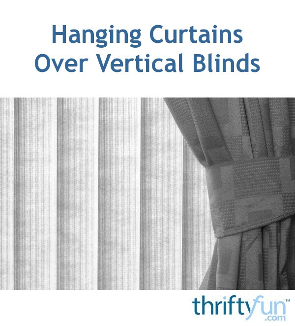 Hanging Curtains Over Vertical Blinds Thriftyfun