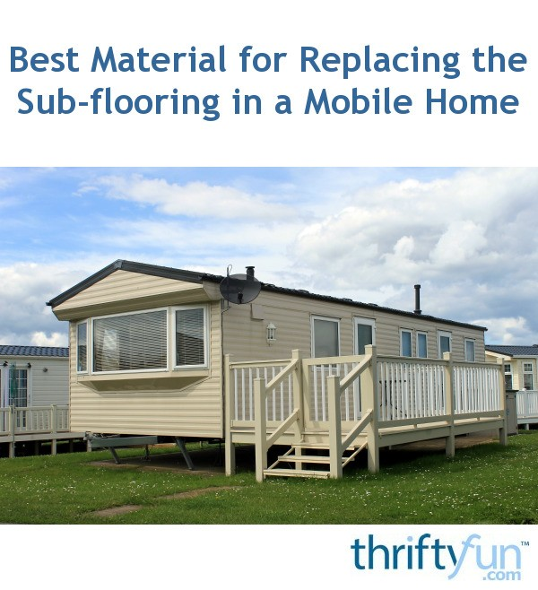Best Material for Replacing the Subflooring in a Mobile Home ... on mobile homes log home, siding for trailer home, cedar log siding for home, styrofoam skirting for mobile home, siding a mobile home, best skirting for mobile homes, log siding mobile home, brick underpinning for mobile home, double wide log mobile home, best house siding material,