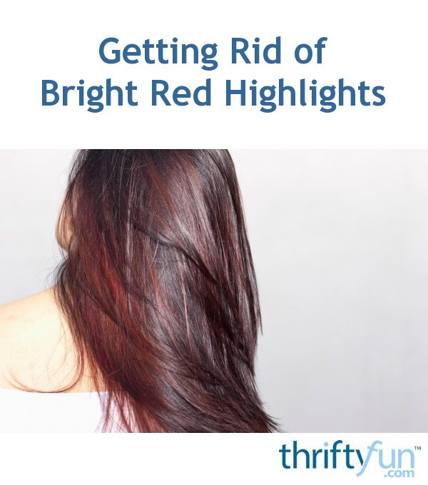Getting Rid Of Bright Red Highlights Thriftyfun
