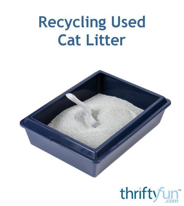 Recycling Used Cat Litter Thriftyfun