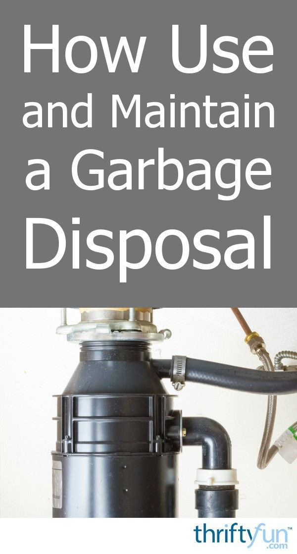How To Use And Maintain A Garbage Disposal