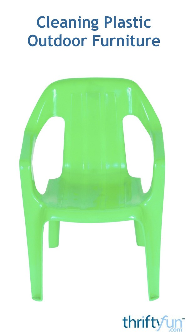 Cleaning plastic outdoor furniture thriftyfun for Plastic outdoor furniture