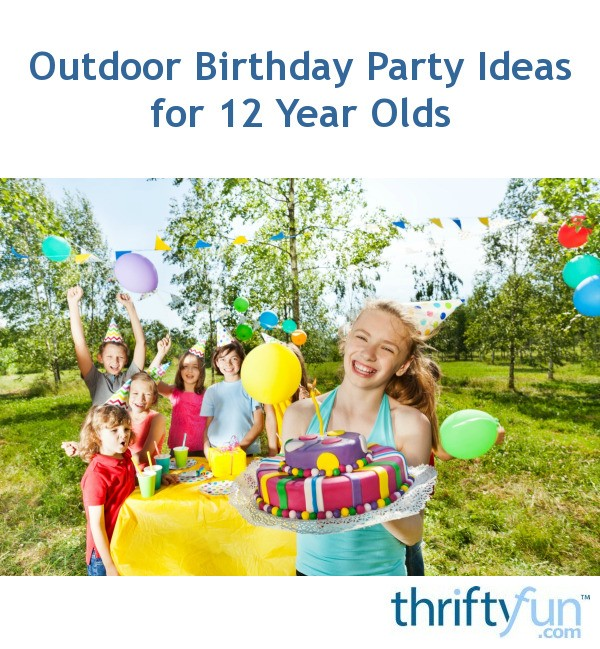 Outdoor Birthday Party Ideas For 12 Year Olds