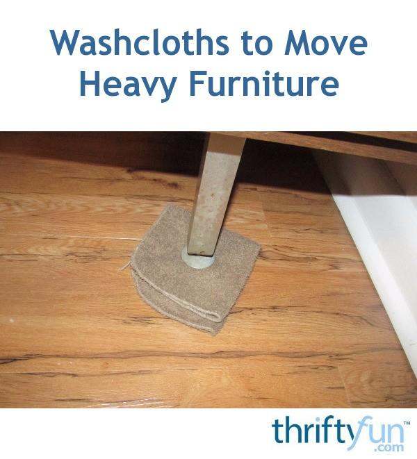 Washcloths To Move Heavy Furniture Thriftyfun