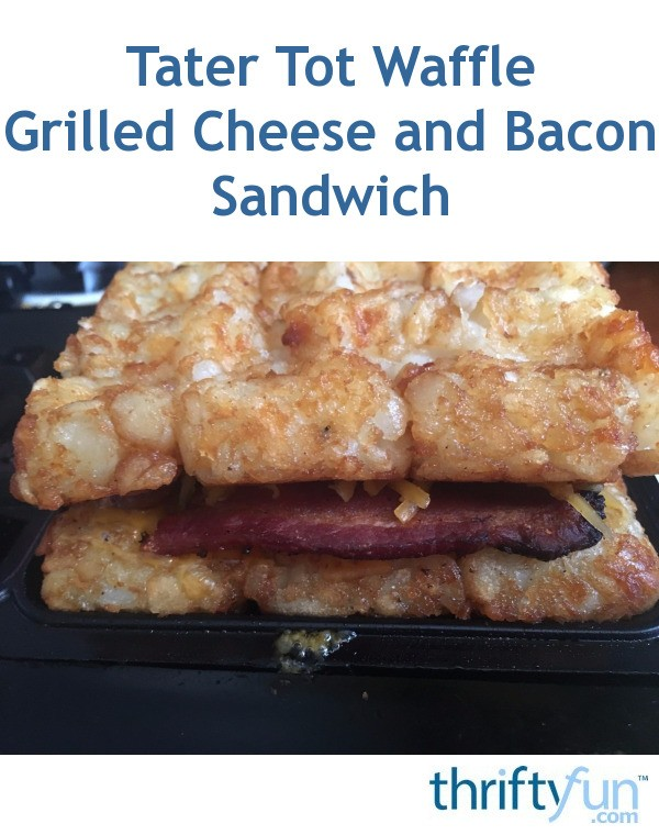 Tater Tot Waffle Cheese and Bacon Sandwich | ThriftyFun
